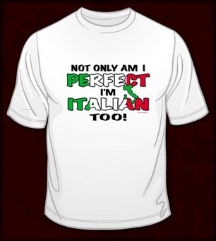NOT ONLY AM I PERFECT I'M ITALIAN TOO